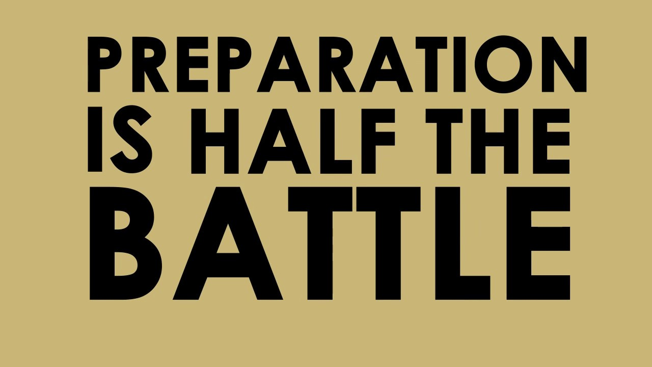 Preparation is half the victory